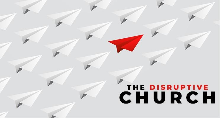 The Disruptive Church