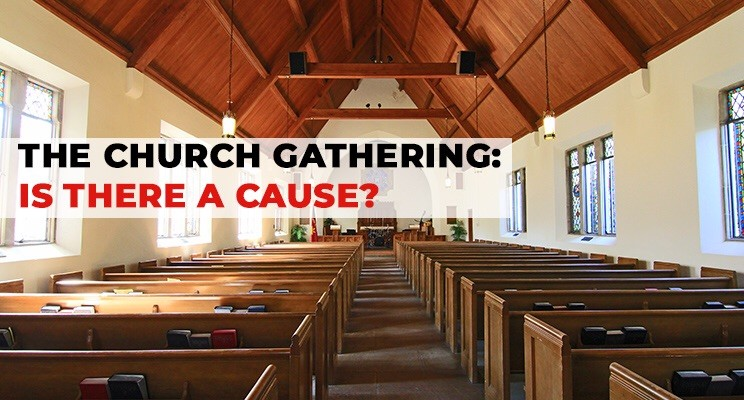 The Church Gathering: Is There a Cause?